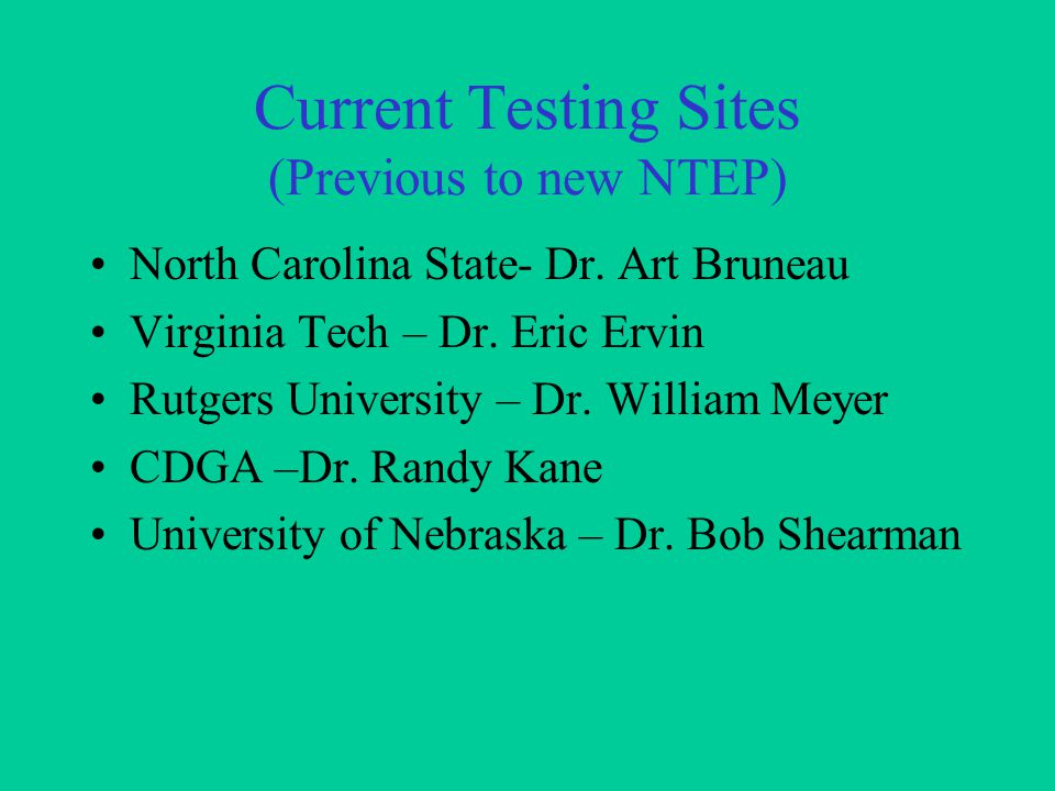 Current Testing Sites (Previous to new NTEP) North Carolina State- Dr.