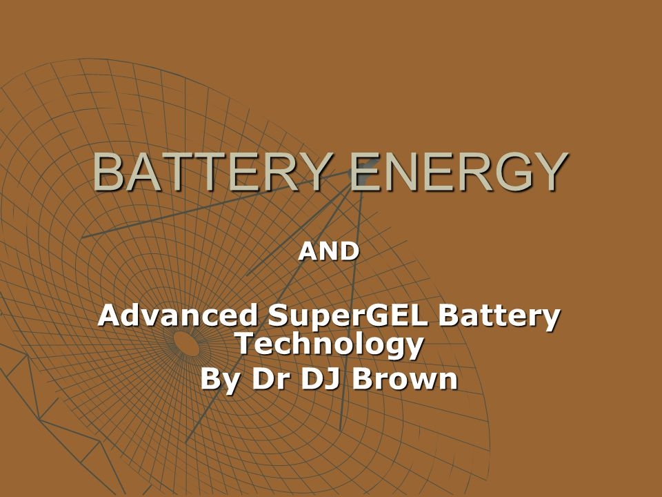 BATTERY ENERGY AND Advanced SuperGEL Battery Technology By Dr DJ Brown