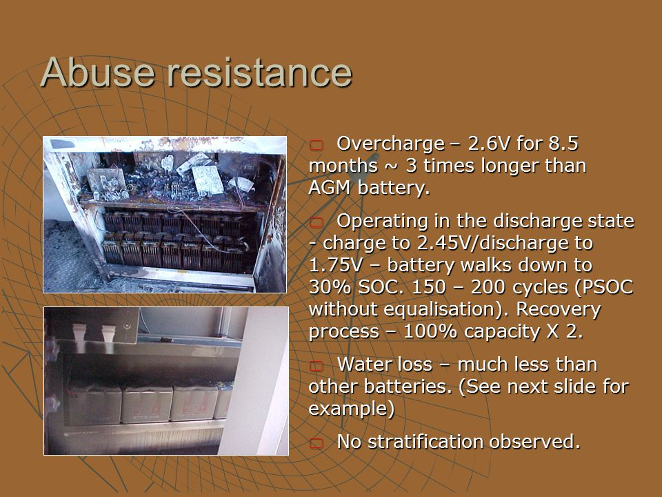 Abuse resistance  Overcharge – 2.6V for 8.5 months ~ 3 times longer than AGM battery.