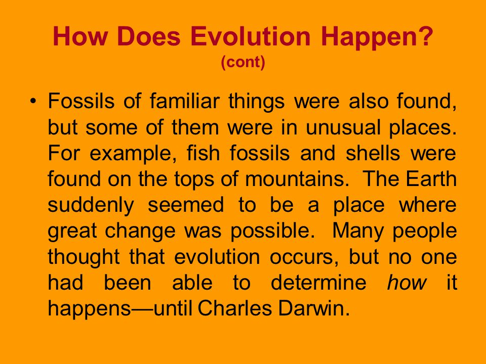 How Does Evolution Happen? The early 1800s was a time of great Scientific discovery. Geologists realized that the Earth is much older than anyone had