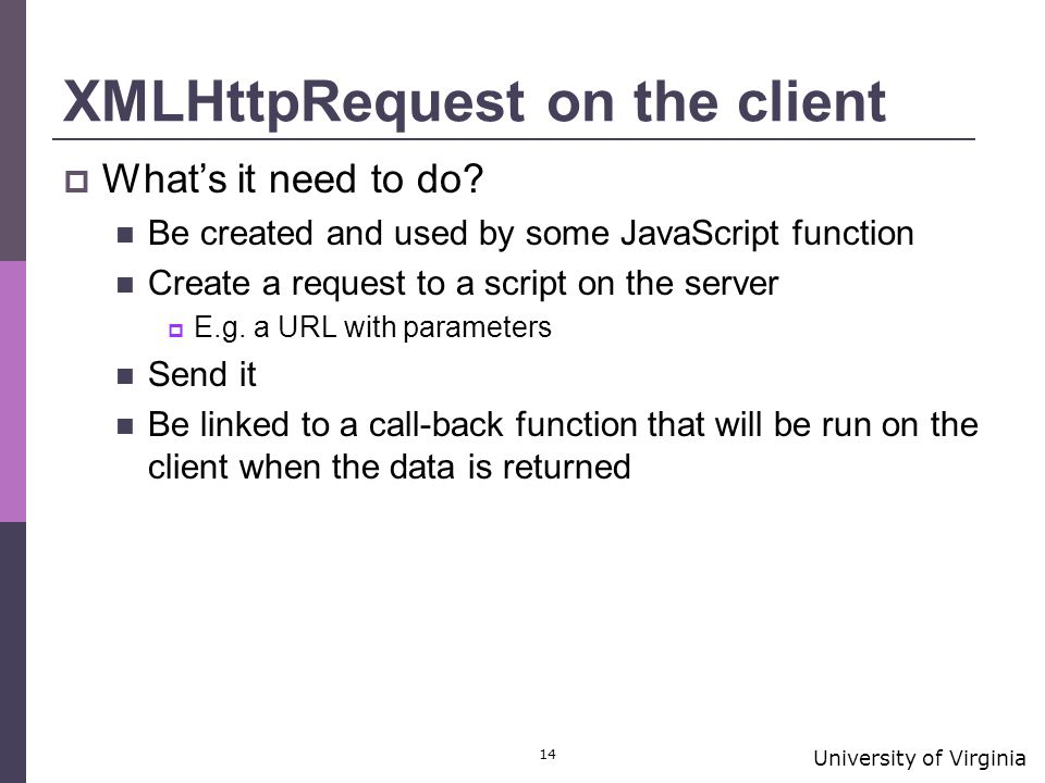 University of Virginia 14 XMLHttpRequest on the client  What's it need to do.