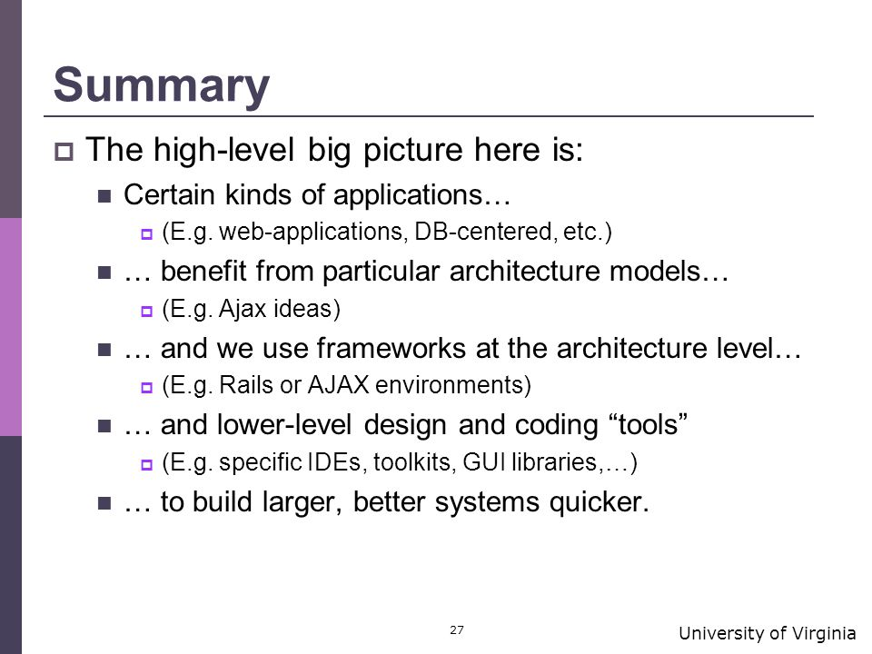 University of Virginia 27 Summary  The high-level big picture here is: Certain kinds of applications…  (E.g.