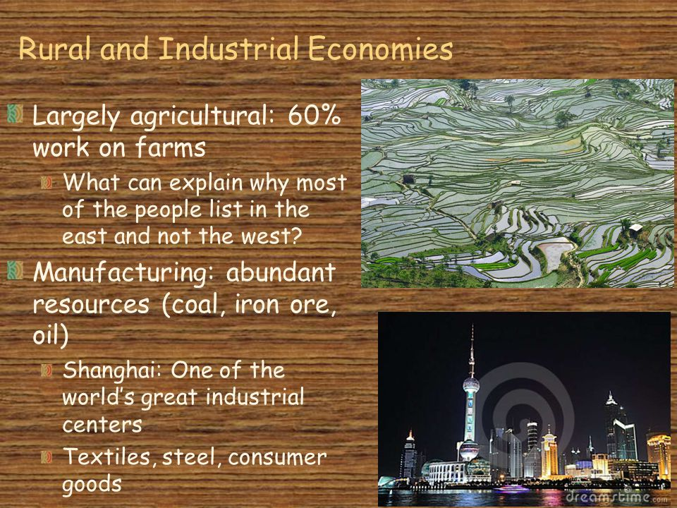 Rural and Industrial Economies Largely agricultural: 60% work on farms What can explain why most of the people list in the east and not the west.