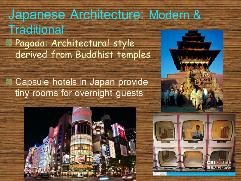 Japanese Architecture: Modern & Traditional Pagoda: Architectural style derived from Buddhist temples Capsule hotels in Japan provide tiny rooms for overnight guests