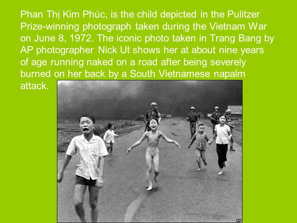 Phan Thị Kim Phúc, is the child depicted in the Pulitzer Prize-winning photograph taken during the Vietnam War on June 8, 1972.
