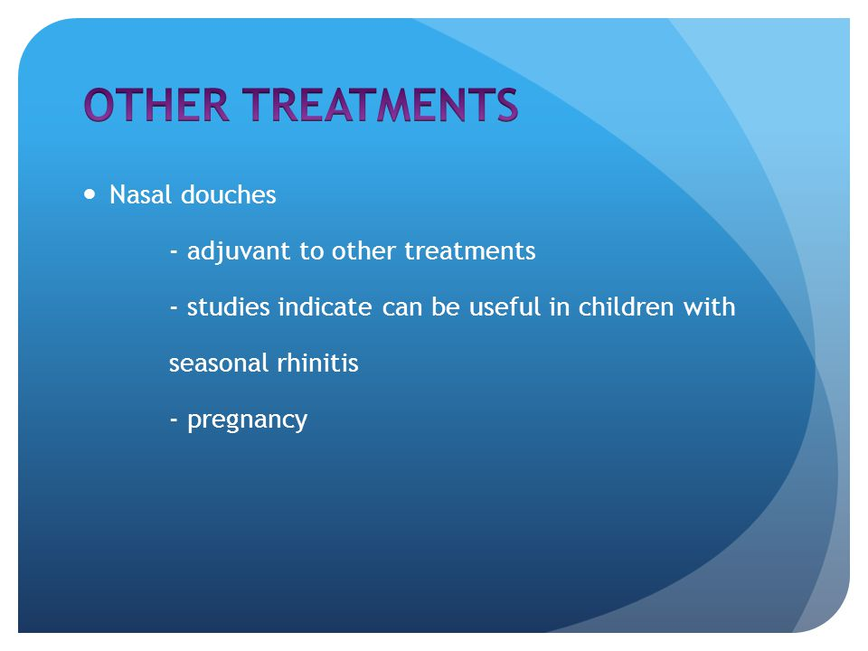 Nasal douches - adjuvant to other treatments - studies indicate can be useful in children with seasonal rhinitis - pregnancy