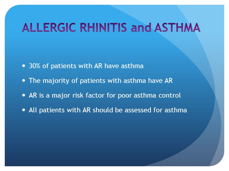30% of patients with AR have asthma The majority of patients with asthma have AR AR is a major risk factor for poor asthma control All patients with AR should be assessed for asthma