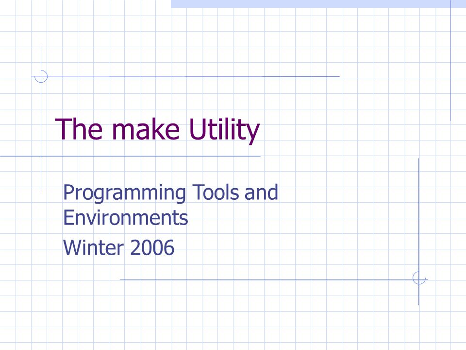 The make Utility Programming Tools and Environments Winter 2006