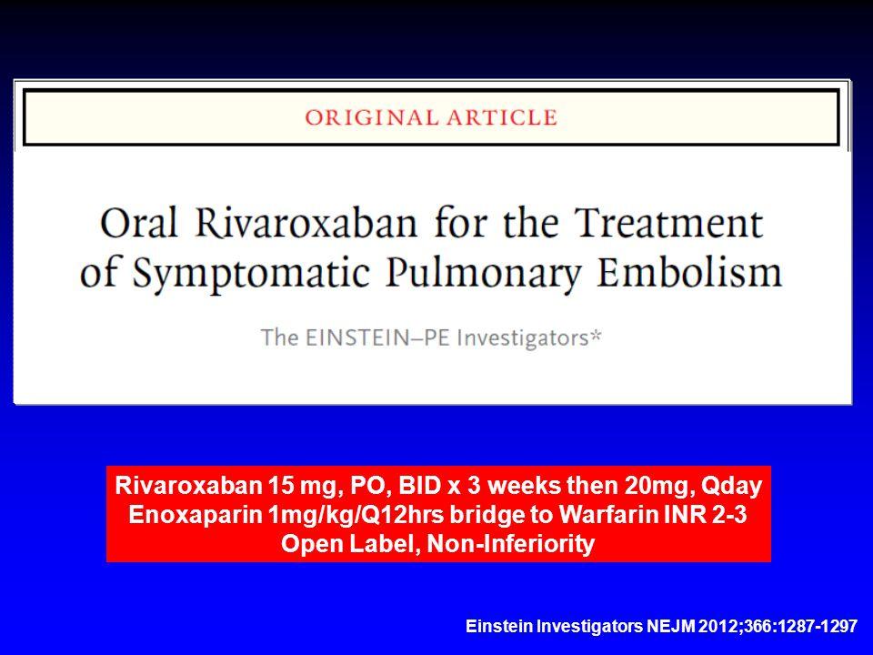 Einstein Investigators NEJM 2012;366:1287-1297 Rivaroxaban 15 mg, PO, BID x 3 weeks then 20mg, Qday Enoxaparin 1mg/kg/Q12hrs bridge to Warfarin INR 2-3 Open Label, Non-Inferiority