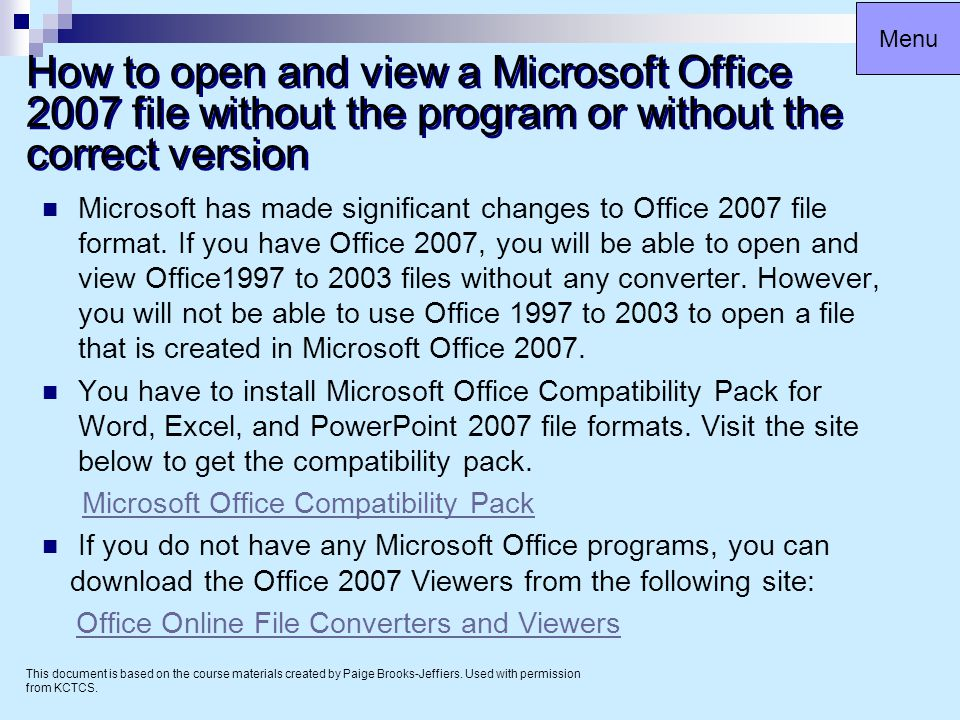 How to save an Office 2007 file as an Office 1997- 2003 file If you have Office 2007 installed on your computer and you want to share a 2007 file with others, it may be a good idea to save your file as a 1997 – 2003 Office file.
