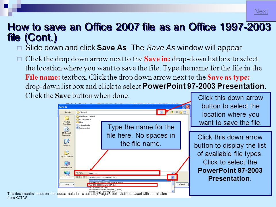 How to save an Office 2007 file as an Office 1997-2003 file (Cont.) Menu This document is based on the course materials created by Paige Broos-Jeffiers.