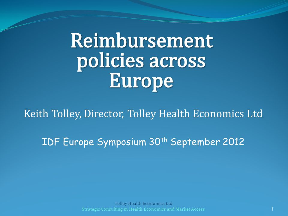 Keith Tolley, Director, Tolley Health Economics Ltd IDF Europe Symposium 30 th September 2012 1 Tolley Health Economics Ltd Strategic Consulting in He