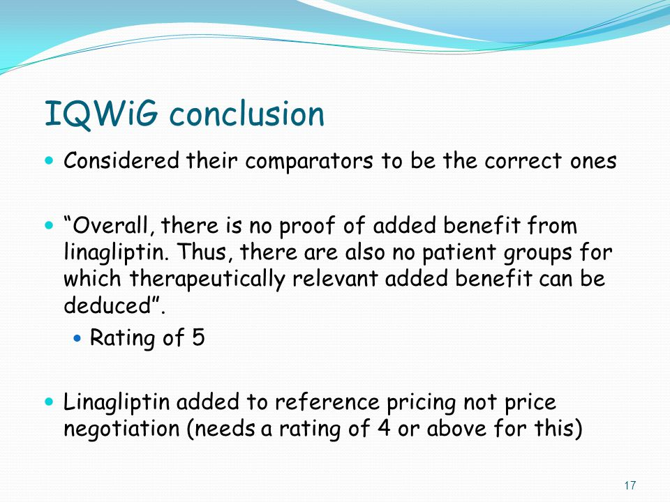 IQWiG conclusion Considered their comparators to be the correct ones Overall, there is no proof of added benefit from linagliptin.