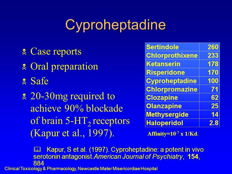 Clinical Toxicology & Pharmacology, Newcastle Mater Misericordiae Hospital  Kapur, S et al. (1997). Cyproheptadine: a potent in vivo serotonin antago