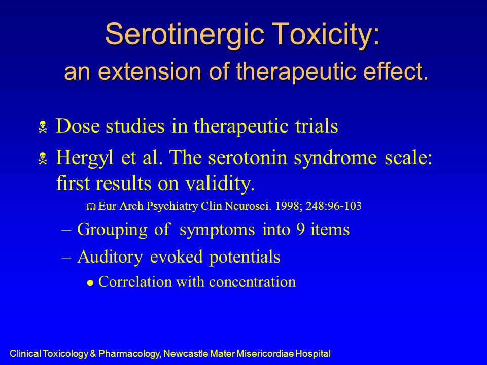 Clinical Toxicology & Pharmacology, Newcastle Mater Misericordiae Hospital Serotinergic Toxicity: an extension of therapeutic effect.