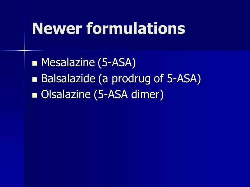 Newer formulations Mesalazine (5-ASA) Mesalazine (5-ASA) Balsalazide (a prodrug of 5-ASA) Balsalazide (a prodrug of 5-ASA) Olsalazine (5-ASA dimer) Olsalazine (5-ASA dimer)