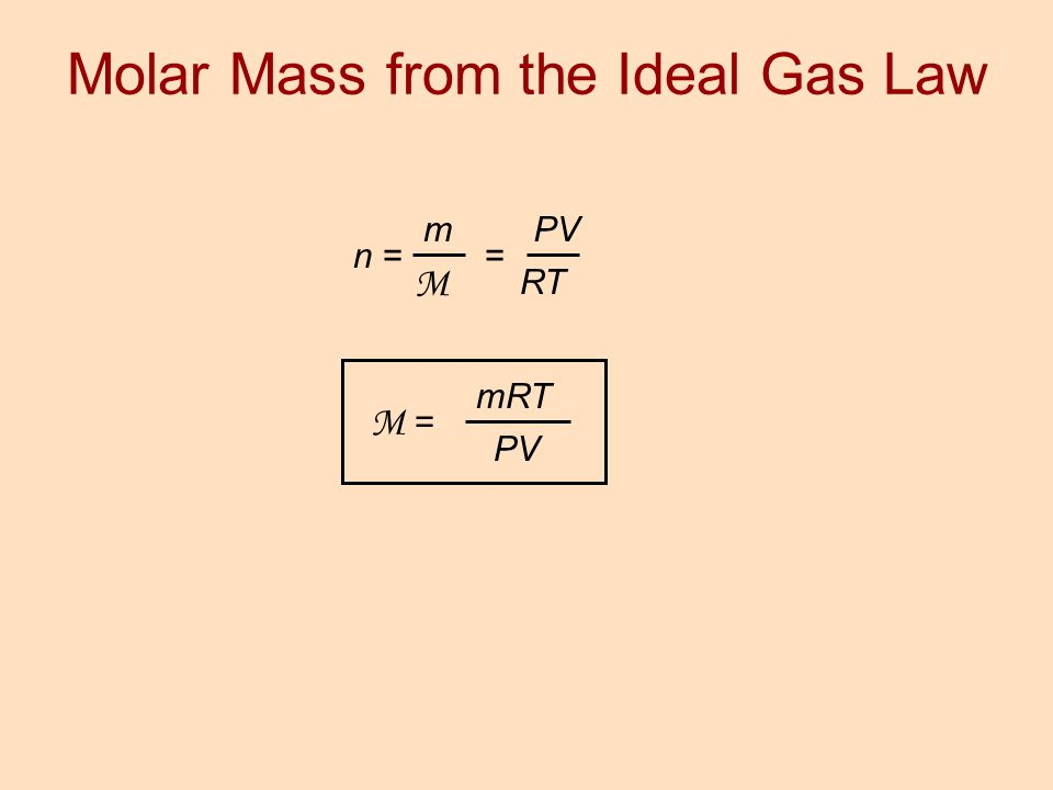 m M n = PV RT = mRT PV M = Molar Mass from the Ideal Gas Law