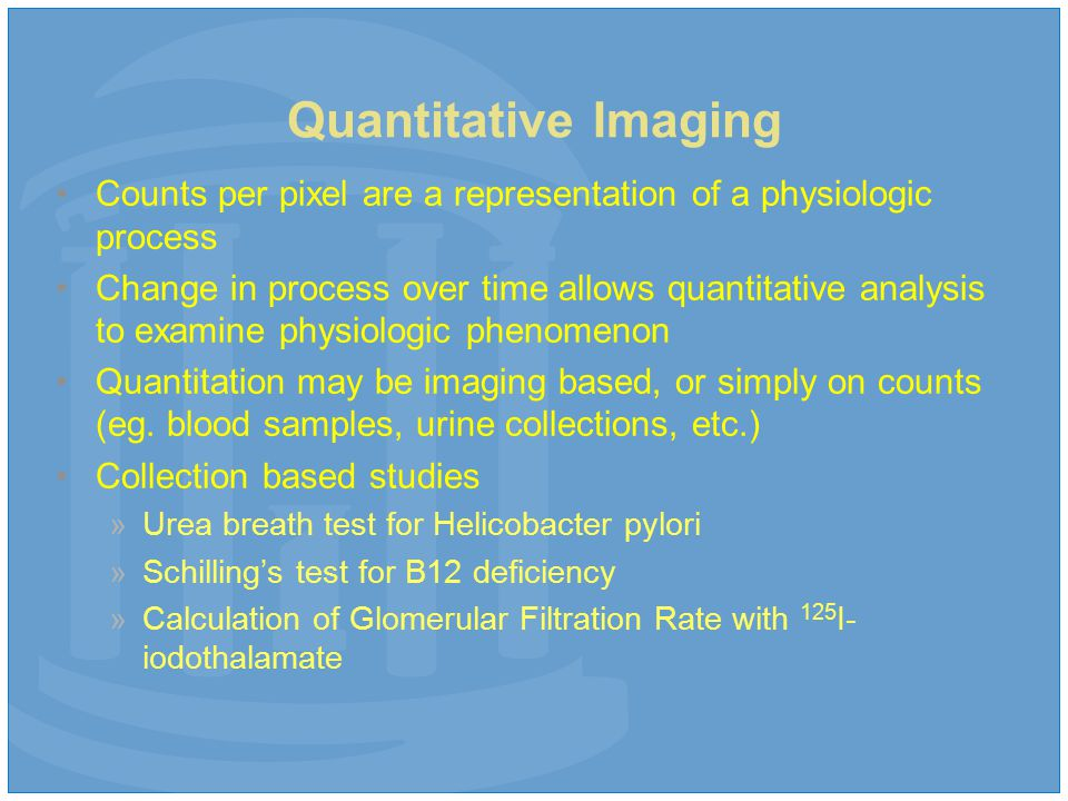 Quantitative Imaging Counts per pixel are a representation of a physiologic process Change in process over time allows quantitative analysis to examine physiologic phenomenon Quantitation may be imaging based, or simply on counts (eg.