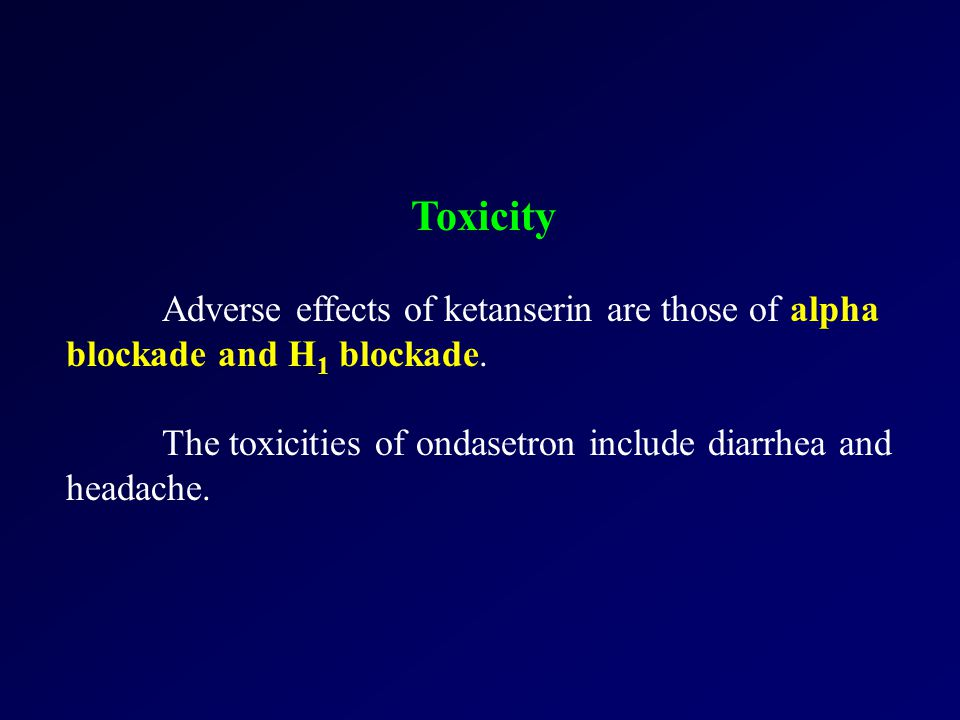 Toxicity Adverse effects of ketanserin are those of alpha blockade and H 1 blockade.