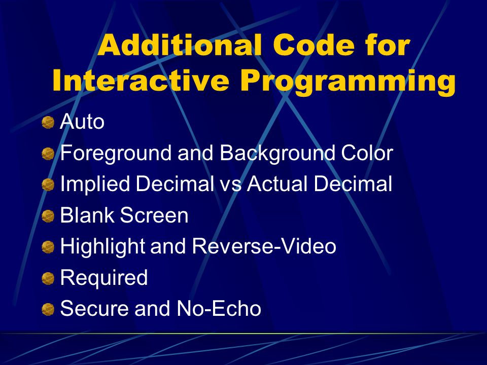 Additional Code for Interactive Programming Auto Foreground and Background Color Implied Decimal vs Actual Decimal Blank Screen Highlight and Reverse-Video Required Secure and No-Echo