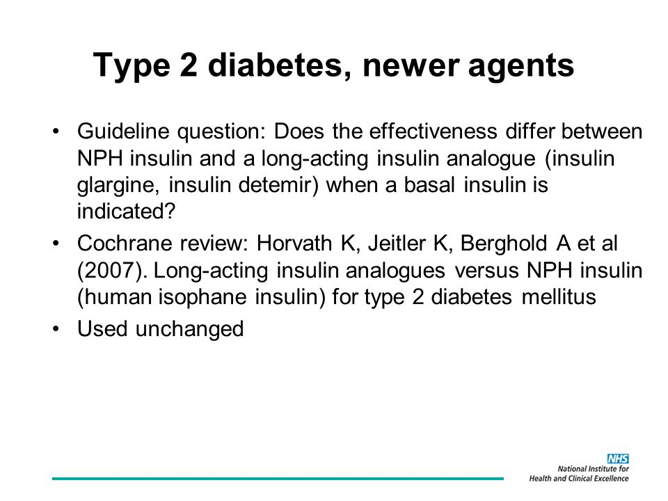 Type 2 diabetes, newer agents Guideline question: Does the effectiveness differ between NPH insulin and a long-acting insulin analogue (insulin glargine, insulin detemir) when a basal insulin is indicated.