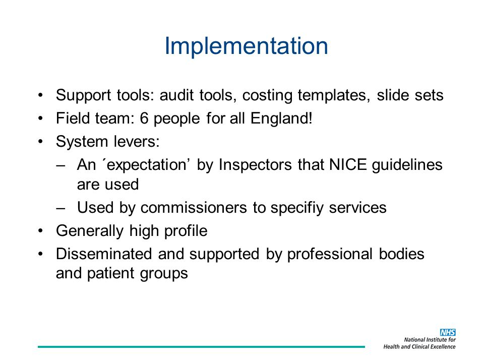 Implementation Support tools: audit tools, costing templates, slide sets Field team: 6 people for all England.