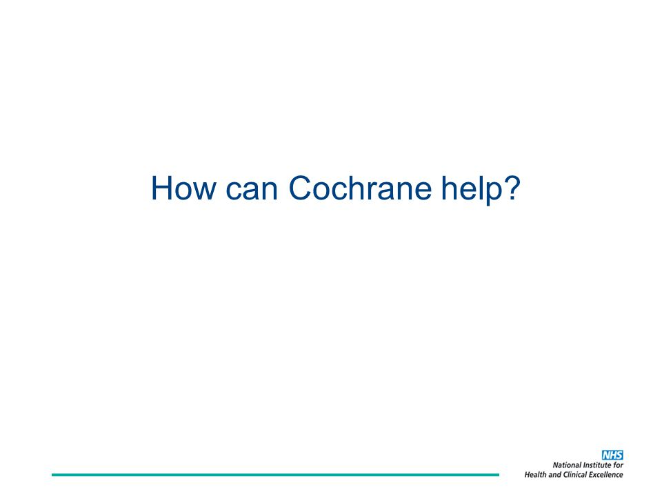 How can Cochrane help?