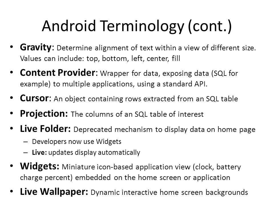 Android Terminology (cont.) Gravity: Determine alignment of text within a view of different size.