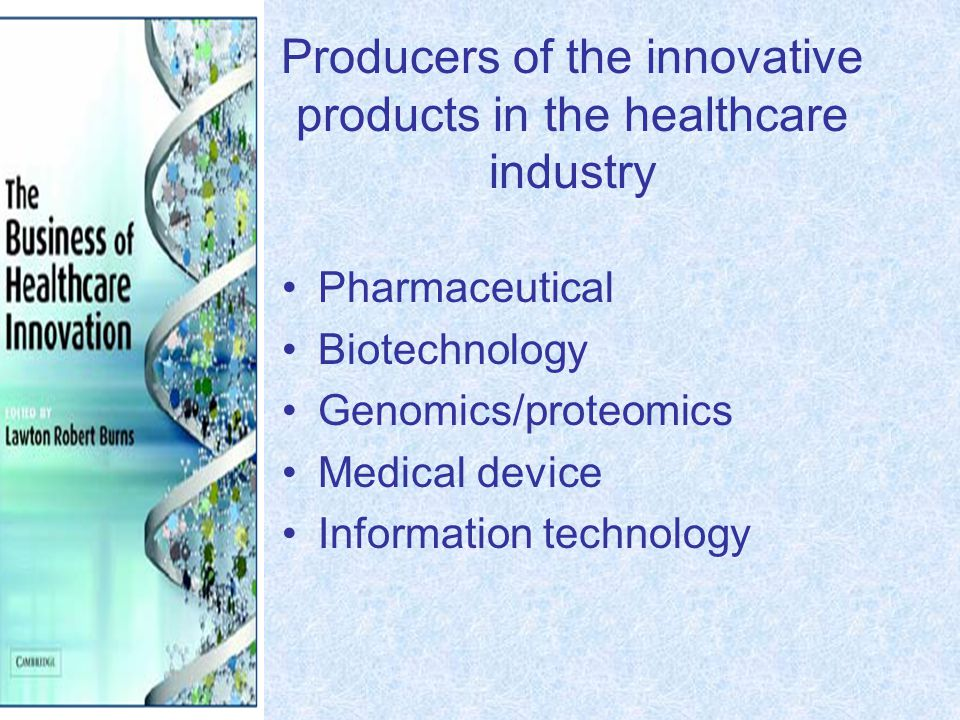 Producers of the innovative products in the healthcare industry Pharmaceutical Biotechnology Genomics/proteomics Medical device Information technology