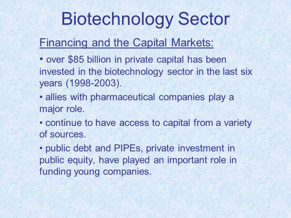 Biotechnology Sector Financing and the Capital Markets: over $85 billion in private capital has been invested in the biotechnology sector in the last