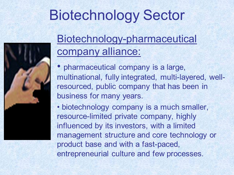 Biotechnology Sector Biotechnology-pharmaceutical company alliance: pharmaceutical company is a large, multinational, fully integrated, multi-layered, well- resourced, public company that has been in business for many years.