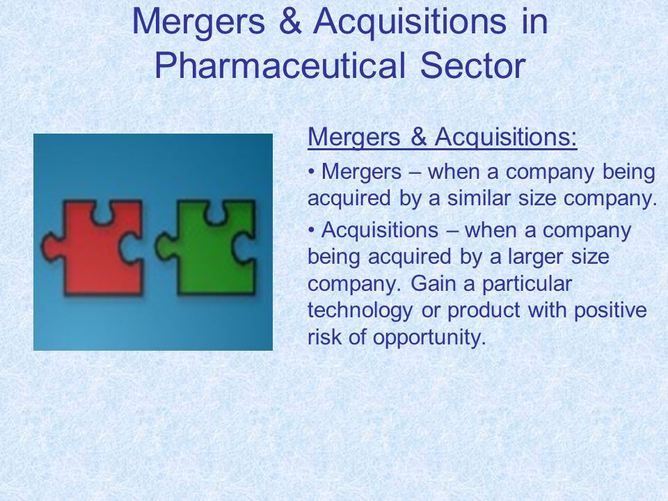 Mergers & Acquisitions: Mergers – when a company being acquired by a similar size company.