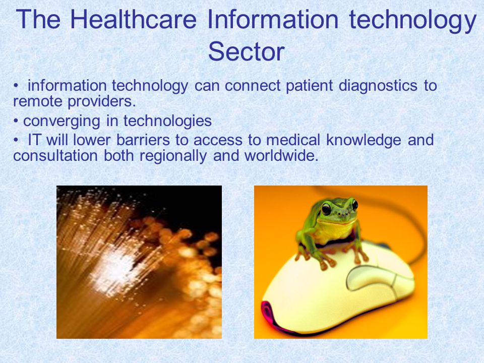 The Healthcare Information technology Sector information technology can connect patient diagnostics to remote providers.