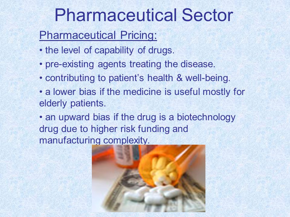 Pharmaceutical Sector Pharmaceutical Pricing: the level of capability of drugs.