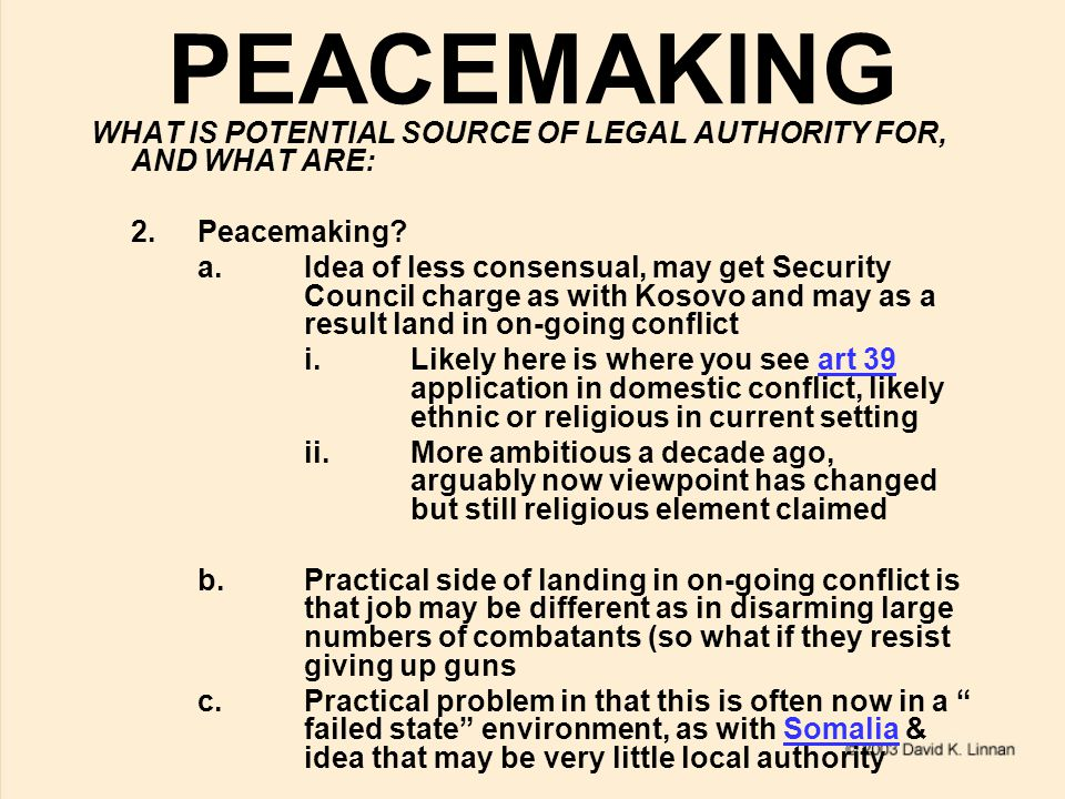 PEACEMAKING WHAT IS POTENTIAL SOURCE OF LEGAL AUTHORITY FOR, AND WHAT ARE: 2.Peacemaking.