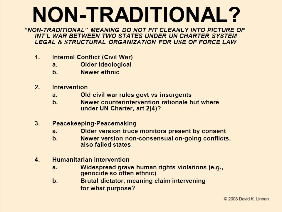 """NON-TRADITIONAL? """"NON-TRADITIONAL"""" MEANING DO NOT FIT CLEANLY INTO PICTURE OF INT'L WAR BETWEEN TWO STATES UNDER UN CHARTER SYSTEM LEGAL & STRUCTURAL"""