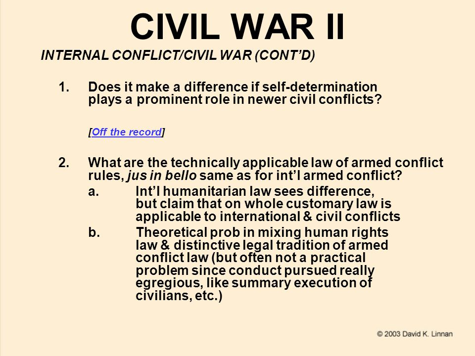 CIVIL WAR II INTERNAL CONFLICT/CIVIL WAR (CONT'D) 1.Does it make a difference if self-determination plays a prominent role in newer civil conflicts.