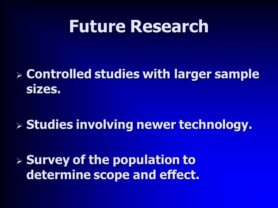 Future Research  Controlled studies with larger sample sizes.