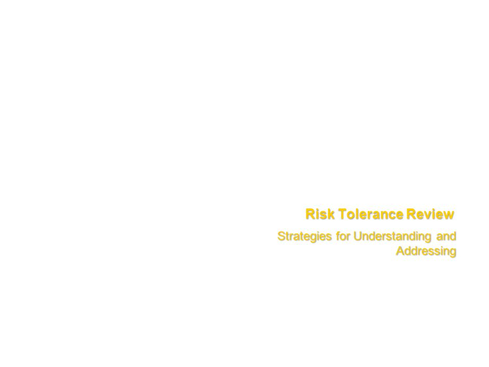 Risk Tolerance Review Strategies for Understanding and Addressing