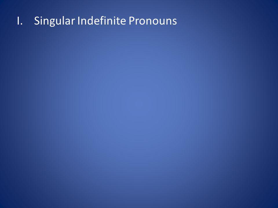 I.Singular Indefinite Pronouns