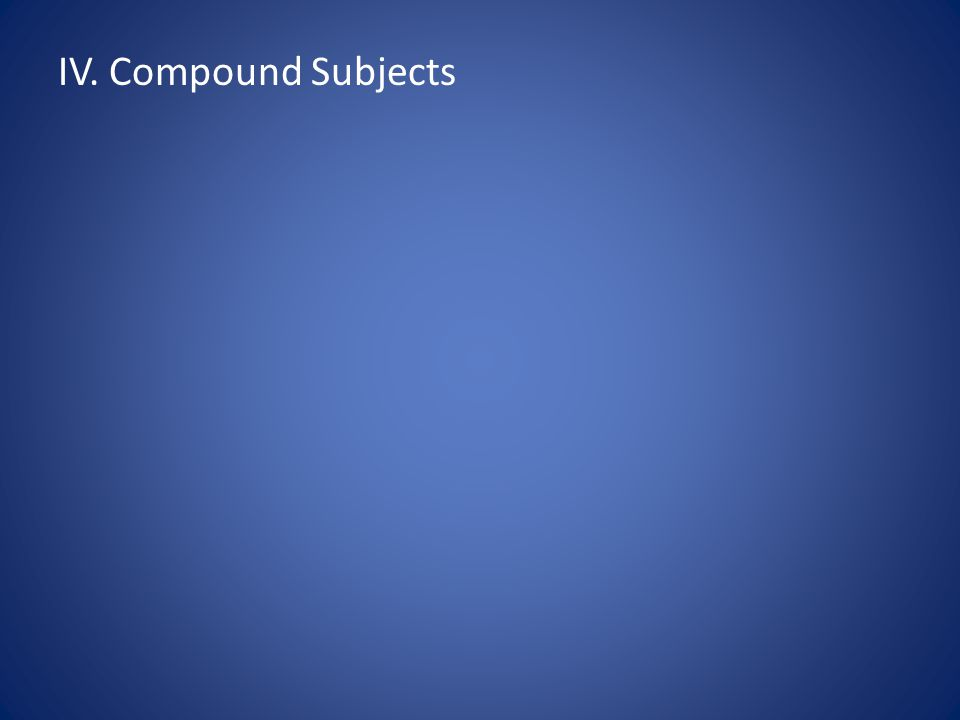 IV. Compound Subjects