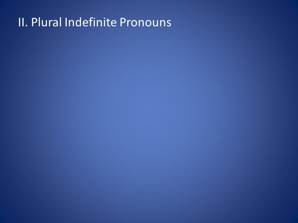II. Plural Indefinite Pronouns