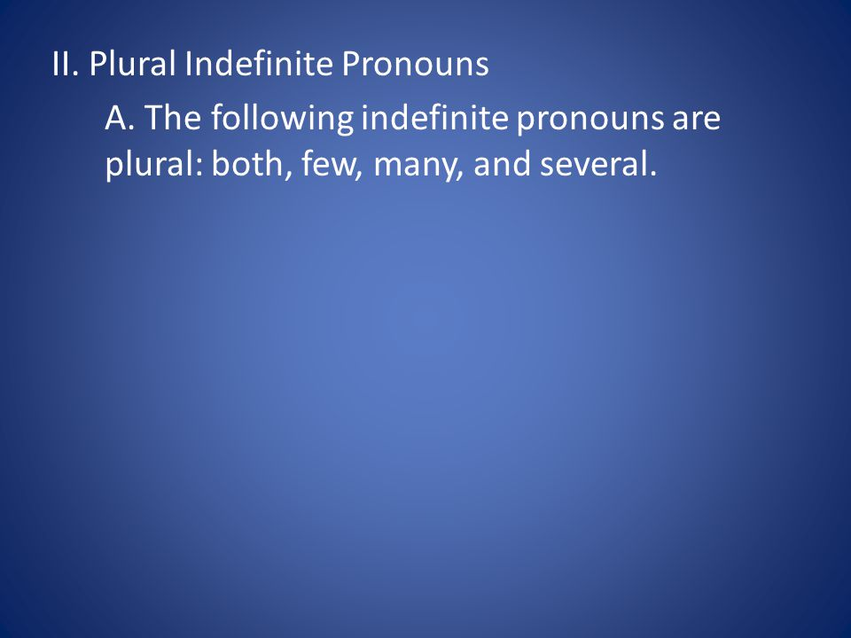 A. The following indefinite pronouns are plural: both, few, many, and several.