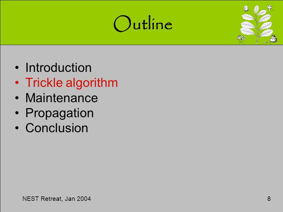 NEST Retreat, Jan 20048 Outline Introduction Trickle algorithm Maintenance Propagation Conclusion