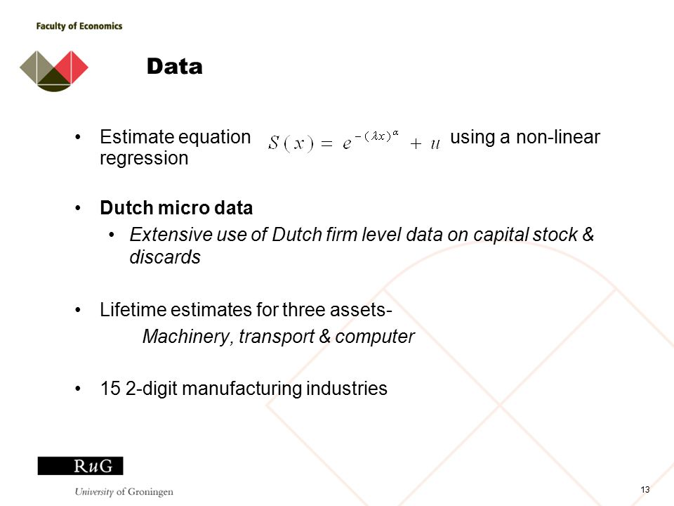 13 Data Estimate equation using a non-linear regression Dutch micro data Extensive use of Dutch firm level data on capital stock & discards Lifetime estimates for three assets- Machinery, transport & computer 15 2-digit manufacturing industries
