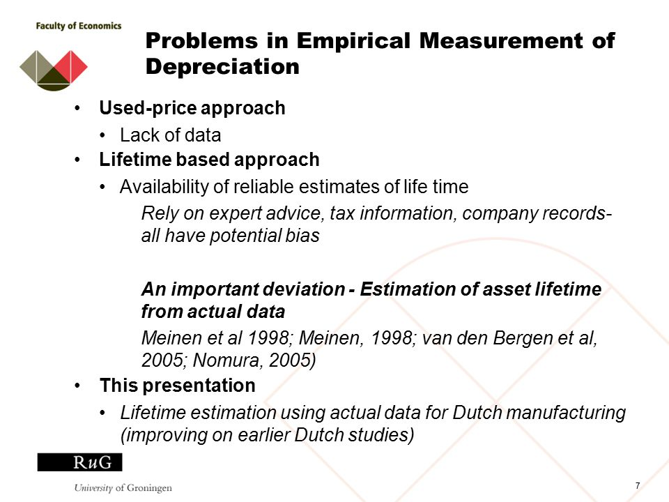 Problems in Empirical Measurement of Depreciation Used-price approach Lack of data Lifetime based approach Availability of reliable estimates of life time Rely on expert advice, tax information, company records- all have potential bias An important deviation - Estimation of asset lifetime from actual data Meinen et al 1998; Meinen, 1998; van den Bergen et al, 2005; Nomura, 2005) This presentation Lifetime estimation using actual data for Dutch manufacturing (improving on earlier Dutch studies) 7