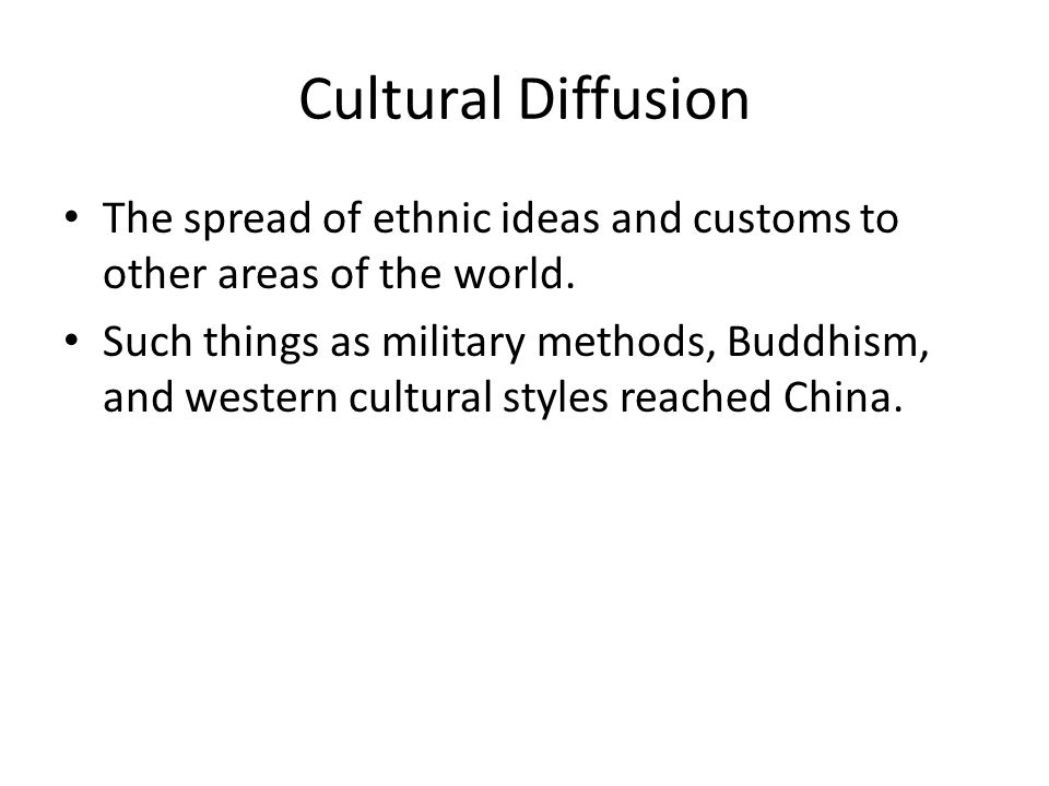 Cultural Diffusion The spread of ethnic ideas and customs to other areas of the world.