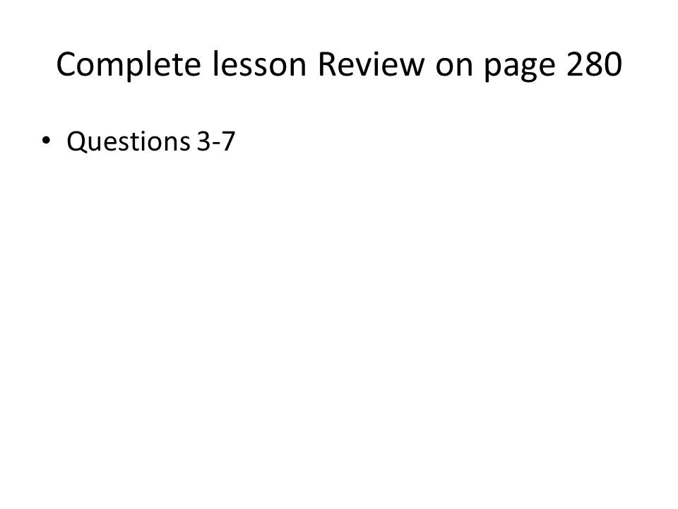 Complete lesson Review on page 280 Questions 3-7
