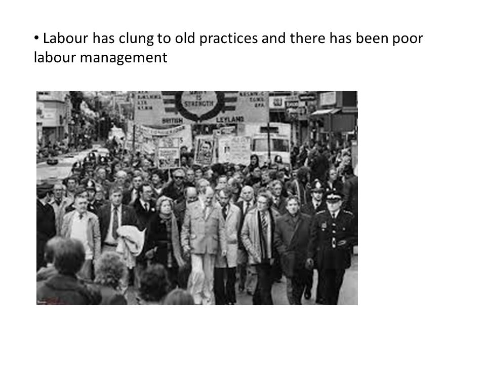 Labour has clung to old practices and there has been poor labour management