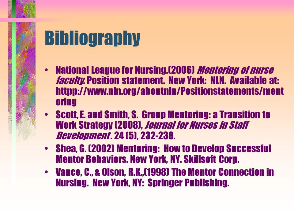 Bibliography National League for Nursing.(2006) Mentoring of nurse faculty. Position statement. New York: NLN. Available at: httpp://www.nln.org/about